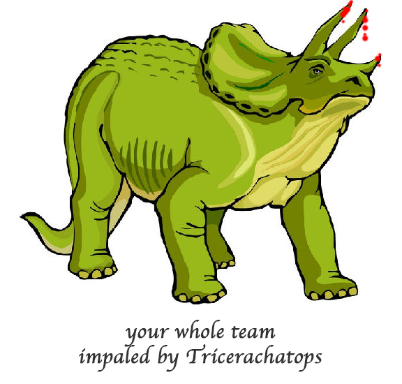 Cartoon triceratops; caption 'Your whole team impaled by Tricerachatops'